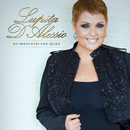 Play & Download No Preguntes con Quién - Single by Lupita D'Alessio | Napster