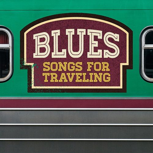 Play & Download Blues Songs for Traveling by Various Artists | Napster