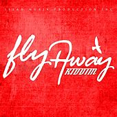 Fly Away Riddim by Various Artists