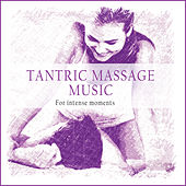 Play & Download Tantric Massage Music (For Intense Moments) by Various Artists | Napster