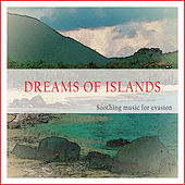 Play & Download Dreams of Islands (Soothing Music for Evasion) by Various Artists | Napster