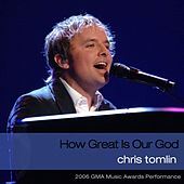 Play & Download How Great Is Our God (2006 GMA Music Awards Performance) by Chris Tomlin | Napster