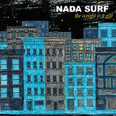 Play & Download The Weight Is A Gift by Nada Surf | Napster