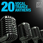 Play & Download 20 Vocal Trance Anthems - 2013 Autumn Edition by Various Artists | Napster