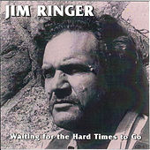 Waiting for the Hard Times to Go by Jim Ringer