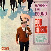 Play & Download Where I'm Bound by Bob Gibson | Napster