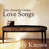 Play & Download Solo Acoustic Guitar Love Songs: God Only Knows by The O'Neill Brothers Group | Napster