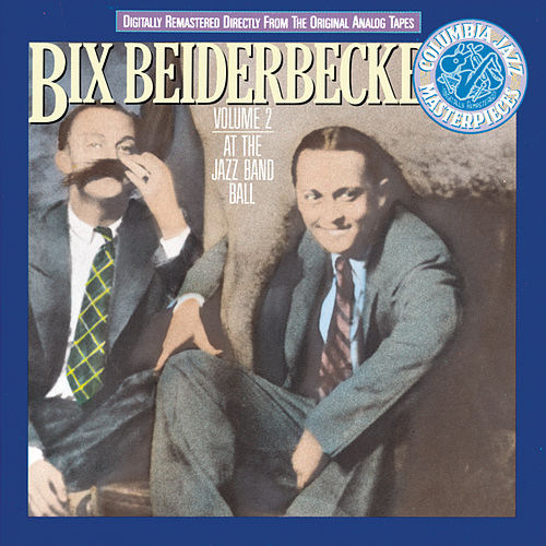 Vol. 2: At The Jazz Band Ball by Bix Beiderbecke