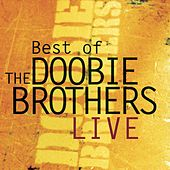 Play & Download Best Of The Doobie Brothers - Live by The Doobie Brothers | Napster