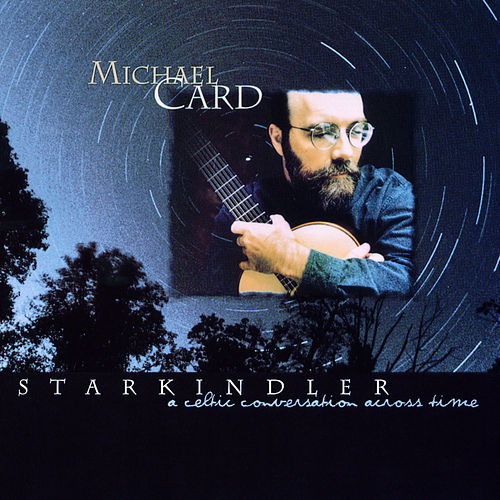 Starkindler by Michael Card