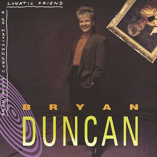Anonymous Confessions Of A Lunatic Friend by Bryan Duncan