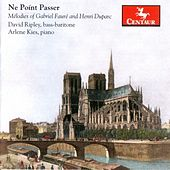 Play & Download Ne Point Passer: Melodies of Gabriel Faure and Henri Duparc by Various Artists | Napster