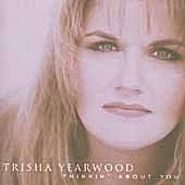 Thinkin' About You by Trisha Yearwood