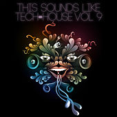 This Sounds Like Tech-House, Vol. 9 by Various Artists
