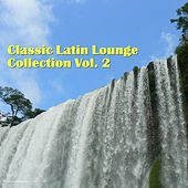 Play & Download Classic Latin Lounge Collection, Vol. 2 by Various Artists | Napster