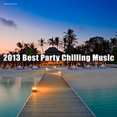 Play & Download 2013 Best Party Chilling Music by Various Artists | Napster