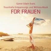 Play & Download Entspannungs- und Wellnessmusik FÜR FRAUEN by Gomer Edwin Evans | Napster