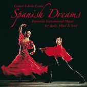 Play & Download Spanish Dreams: Music for Body, Mind & Soul by Gomer Edwin Evans | Napster