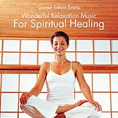 Play & Download SPIRITUAL HEALING : Music For Relaxation by Gomer Edwin Evans | Napster