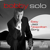 Play & Download Easy Jazz Neapolitan Song (The Gold Of Naples, L'oro di Napoli) by Bobby Solo | Napster