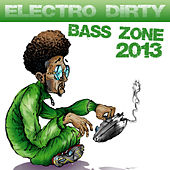 Play & Download Electro Dirty Bass Zone 2013 by Various Artists | Napster
