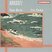 Roussel: Piano Works by Eric Parkin