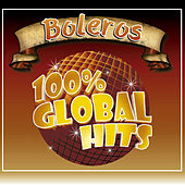 100% Global Hits Boleros by Various Artists