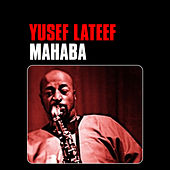 Play & Download Mahaba by Yusef Lateef | Napster