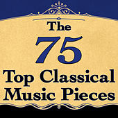 Play & Download The 75 Top Classical Music Pieces by Various Artists | Napster