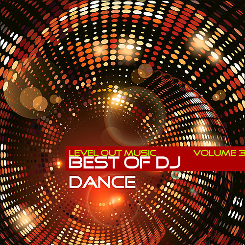 Play & Download Level Out Music: Best of Dj Dance, Vol. 3 by Various Artists | Napster