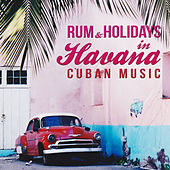 Rum and Holidays in Havana. Cuban Music by Various Artists