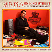 Play & Download Vega on King Street: A 20 Year Celebration Digital Edition (Louie Vega Works & Selections) by Various Artists | Napster