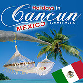 Holidays in Cancun. Mexico Summer Music by Various Artists