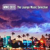 Play & Download WMC 2013 - The Lounge Music Selection by Various Artists | Napster
