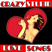Play & Download Crazy Stupid Love Songs by Various Artists | Napster