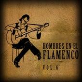 Hombres en el Flamenco Vol.6 (Edición Remasterizada) by Various Artists