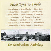 Play & Download From Tyne to Tweed' - The Northumbria Anthology by Various Artists | Napster