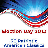 Play & Download Election Day 2012: 30 Patriotic American Classics by Various Artists | Napster