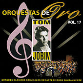 Orquesta de Oro: Tom Jobin, Vol, 17 by Antônio Carlos Jobim (Tom Jobim)