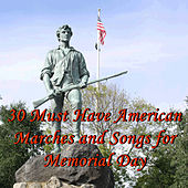 Play & Download 30 Must Have American Marches and Songs for Memorial Day by Various Artists | Napster