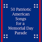 Play & Download 50 Patriotic American Songs for a Memorial Day Parade by Various Artists | Napster