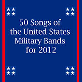 50 Songs of the United States Military Bands for 2012 by Various Artists