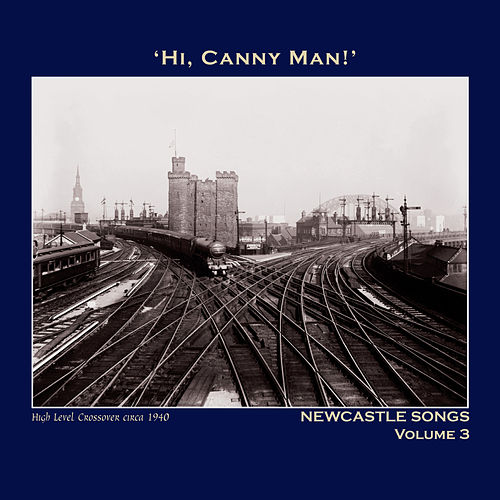 Play & Download Hi,Canny Man!' Newcastle Songs Volume 3 - The Northumbria Anthology by Various Artists | Napster