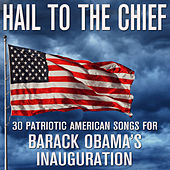 Play & Download Hail to the Chief - 30 Patriotic American Songs for Barack Obama's Inauguration by Various Artists | Napster