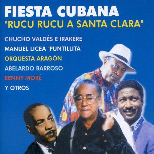 Play & Download Fiesta Cubana: Rucu Rucu a Santa Clara by Various Artists | Napster