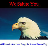 Play & Download We Salute You: 40 Patriotic American Songs for Armed Forces Day by Various Artists | Napster