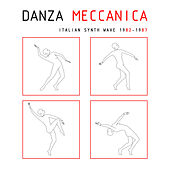 Play & Download Danza Meccanica Italian Synth Wave 1982 - 1987 by Various Artists | Napster