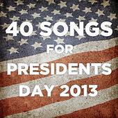 Play & Download 40 Songs for Presidents Day 2013 by Various Artists | Napster