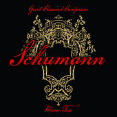 Play & Download Great Classical Composers: Schumann, Vol. 10 by Various Artists | Napster