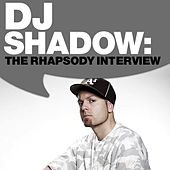 Play & Download DJ Shadow: The Rhapsody Interview by DJ Shadow | Napster
